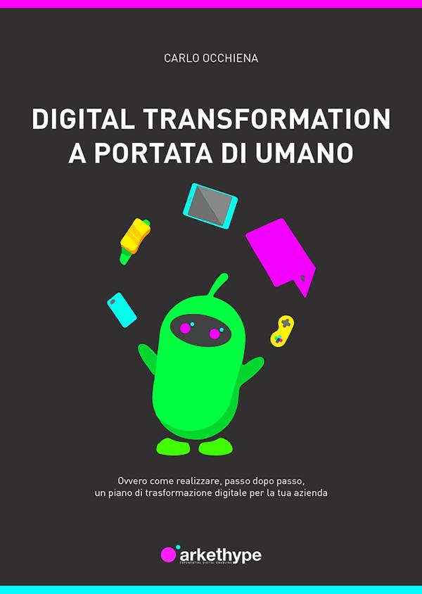 digital transformation a portata di umano carlo occhiena arkethype trasformazione digitale azienda ebook gratis